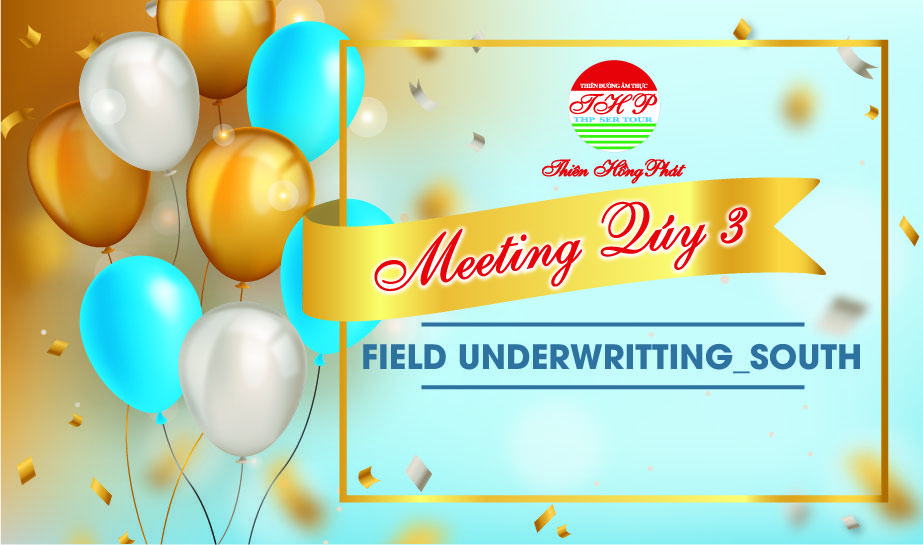 Meeting quý 3  - FieldUnderwritting _ South